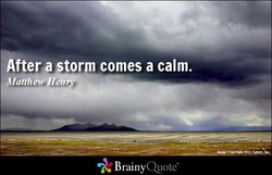 After a storm comes a calm. 