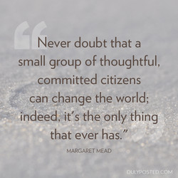 Never doubt that a 