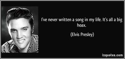 I've never written a song in my life. It's all a big 