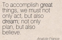 To accomplish great 