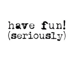 have fun! 