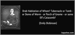 Drab Habitation of Whom? Tabernacle or Tomb - 