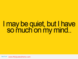 I may be quiet, but I have 