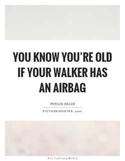 YOU KNOW YOU'RE OLD 