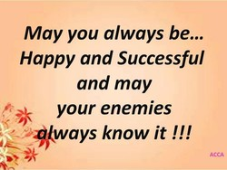 May you always be... 