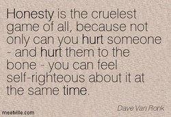 Honesty is the cruelest 