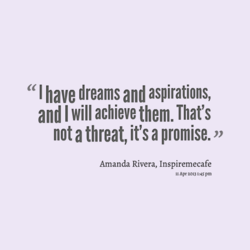 I have dreams and aspirations, 