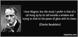 I love Wagner, but the music I prefer is that of a 