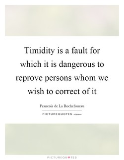Timidity is a fault for 