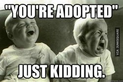 *'YOU'RE ADOPTED