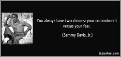 You always have two choices: your commitment 