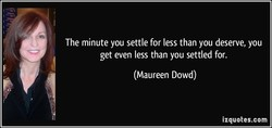 The minute you settle for less than you deserve, you 