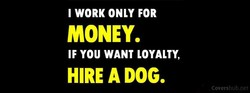 I WORK ONLY FOR 