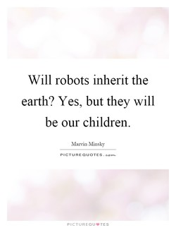 Will robots inherit the 