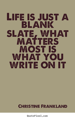 LIFE IS JUST A 