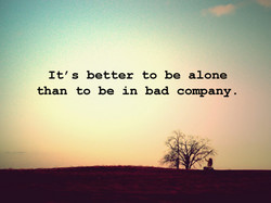 It' s better to be alone 
