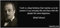Truth is a deep kindness that teaches us to be 