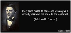 Every spirit makes its house, and we can give a 