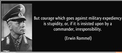 But courage which goes against military expediency 
