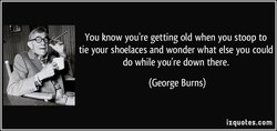 You know you're getting old when you stoop to 
