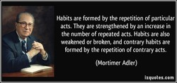 Habits are formed by the repetition of particular 