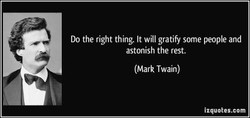 Do the right thing. It will gratifr some people and 