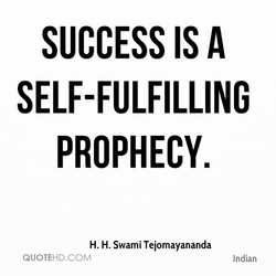 SUCCESS IS A SELF-FULFILLING PROPHECY. H. H. Swami Tejomayananda QUOTEHD.COM Indian