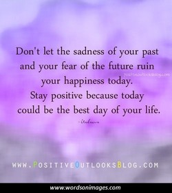 Don't let the sadness of your past 