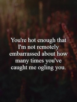 You're hot enough that 