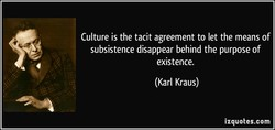 Culture is the tacit agreement to let the means of 