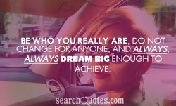 BE WHO YOU EALLY ARE DO 