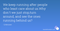 We keep running after people 