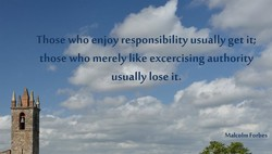 Those who enjoy responsibility usually get it; 