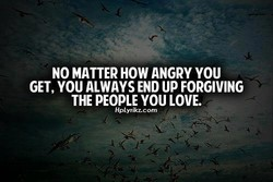 NO MATTER HOW ANGRY YOU 
