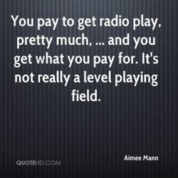 You pay to get radio play, 