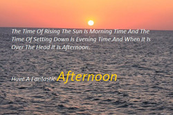 The Time Of Rising The Sun Is Mornmg Time And The ffime Of Setting Down Is Evening Time.And When It Is The Head4t l