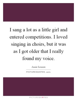 I sang a lot as a little girl and 