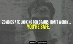 ZOMBIES ARE LOOKING FOR BRAINS. DON'T WORRY... 