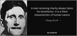 A man receiving charity always hates 