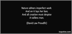 Nature abhors imperfect work 
