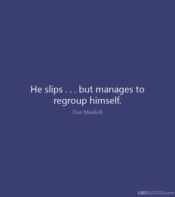 He slips . 