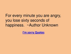 For every minute you are angry, 