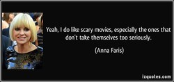 Yeah, I do like scary movies, especially the ones that 