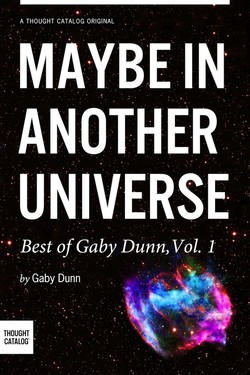 A THOUGHT CATALOG ORIGINAL MAYBE IN ANOTHER UNIVERSE Best of Gaby Dunn, Vol. 1 by Gaby Dunn THOUGHT CATALOG'