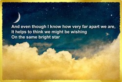 And even though I know how very far apart we are, 