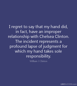 I regret to say that my hand did, 