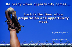 Be ready when opportunity comes... 