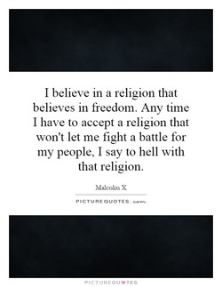 I believe in a religion that 