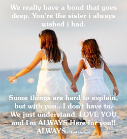 We really have a bond that goes 