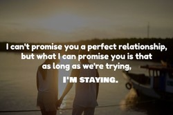 I can't promise you a perfect relationship, 
